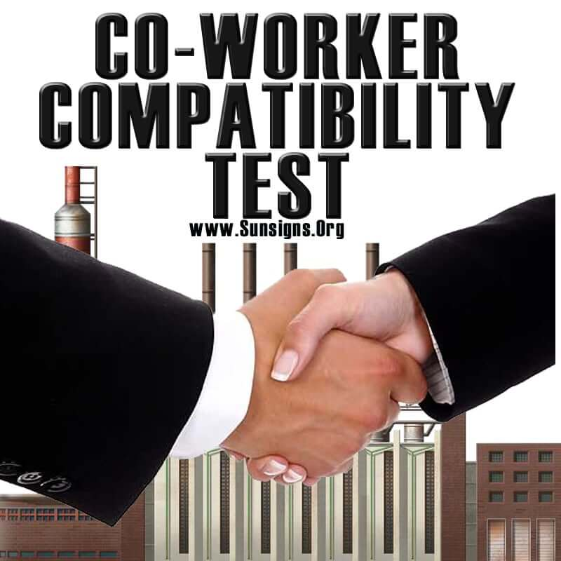 co-worker-compatibility. The co-worker compatibility test can help us to understand if there be conflicts between ourselves and our colleagues at work.