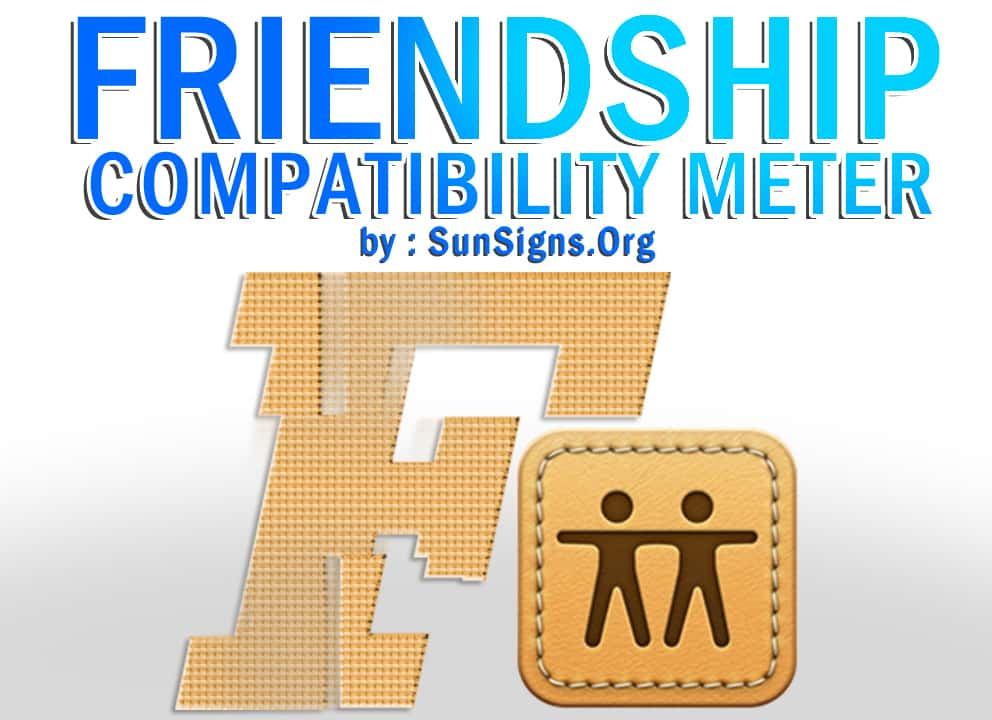 friendship compatibility. The Friendship Compatibility Meter allows you to see the degree to which you and your friend are completely a compatible match.