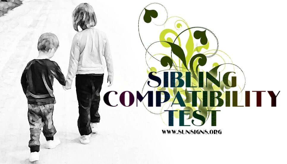 The Sibling Compatibility Test will help you to understand your brothers and sisters better in 2014 - 2015.