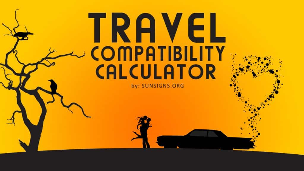 travel compatibility. This zodiac travel compatibility test determines how well you can travel with another individual based on your star signs.
