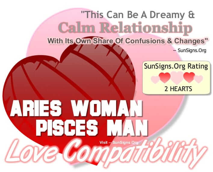 aries woman pisces man compatibility. This Can Be A Dreamy Calm Relationship With Its Share Of Confusions.