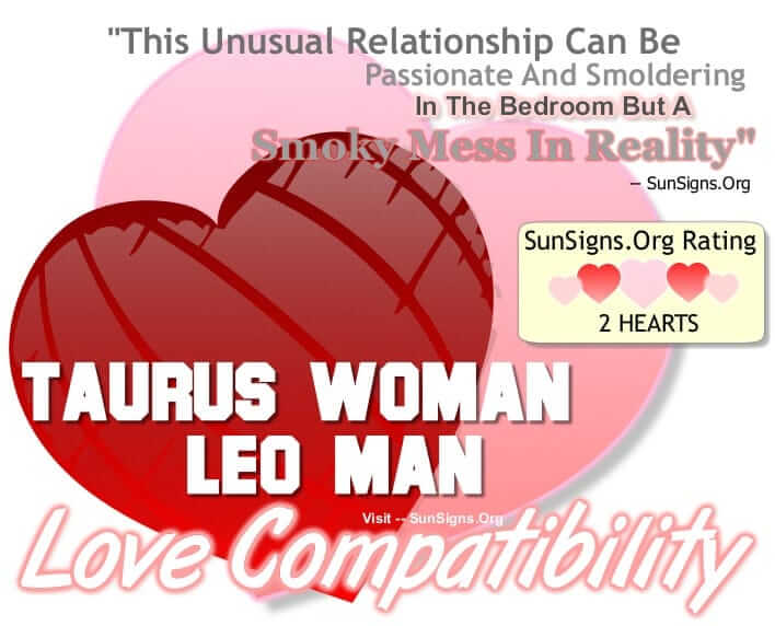 taurus woman leo man. This Unusual Relationship Can Be Passionate And Smoldering In The Bedroom But A Smoky Mess In Reality.