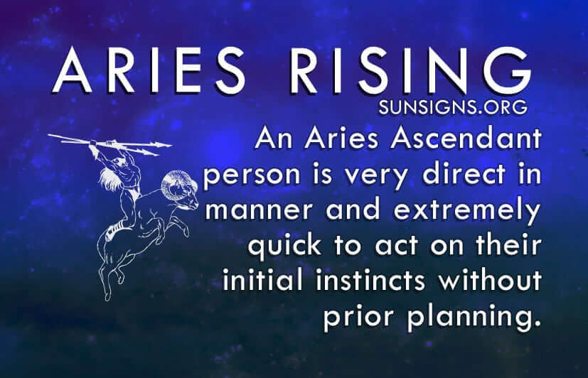 An Aries Rising person is very direct in manner and extremely quick to act on their initial instincts.