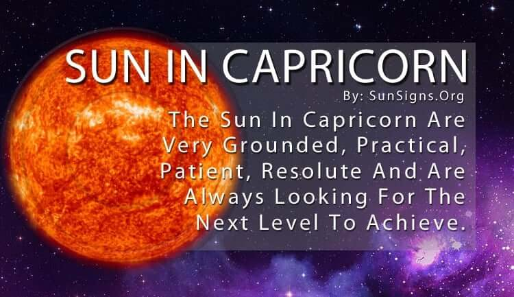 The Sun In Capricorn Are Very Grounded, Practical, Patient, Resolute And Are Always Looking For The Next Level To Achieve.
