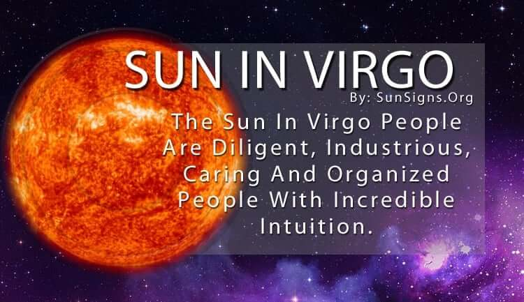 The Sun In Virgo People Are Diligent, Industrious, Caring And Organized People With Incredible Intuition.