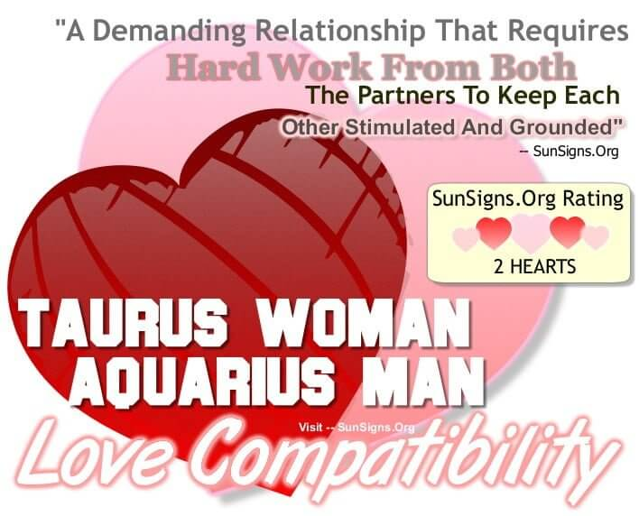 taurus woman aquarius man. A Demanding Relationship That Requires Hard Work From Both The Partners To Keep Each Other Stimulated And Grounded