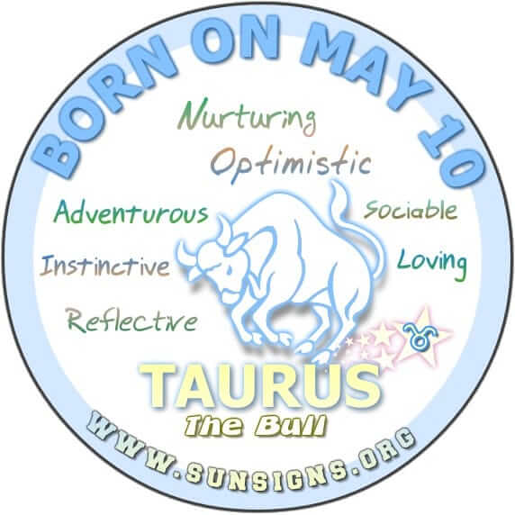 IF YOU ARE BORN ON MAY 10, you are a Taurus birthday who wants to make a mark on the world.