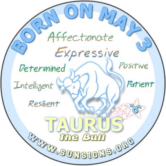 I3-may-birthday-taurusF YOUR BIRTHDAY IS ON MAY 3, you are destined for financial bliss.