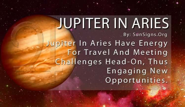 Jupiter In Aries. Jupiter In Aries Have Energy For Travel And Meeting Challenges Head-On, Thus Engaging New Opportunities.