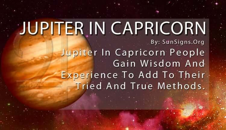 Jupiter In Capricorn. Jupiter In Capricorn People Gain Wisdom And Experience To Add To Their Tried And True Methods.