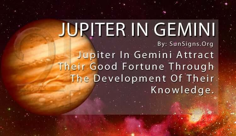 Jupiter In Gemini. Jupiter In Gemini Attract Their Good Fortune Through The Development Of Their Knowledge.