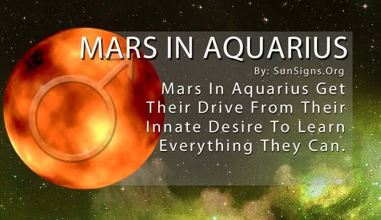 Mars In Aquarius. Mars In Aquarius Get Their Drive From Their Innate Desire To Learn Everything They Can.