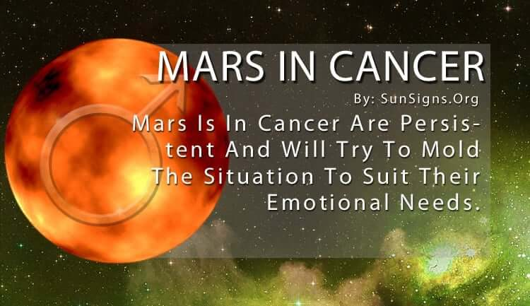Mars In Cancer. Mars Is In Cancer Are Persistent And Will Try To Mold The Situation To Suit Their Emotional Needs.