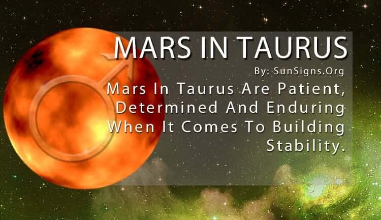 Mars In Taurus. Mars In Taurus Are Patient, Determined And Enduring When It Comes To Building Stability.