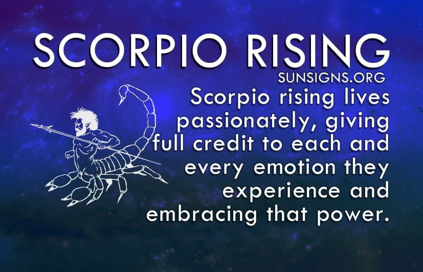 Scorpio rising lives passionately, giving full credit to each and every emotion they experience.