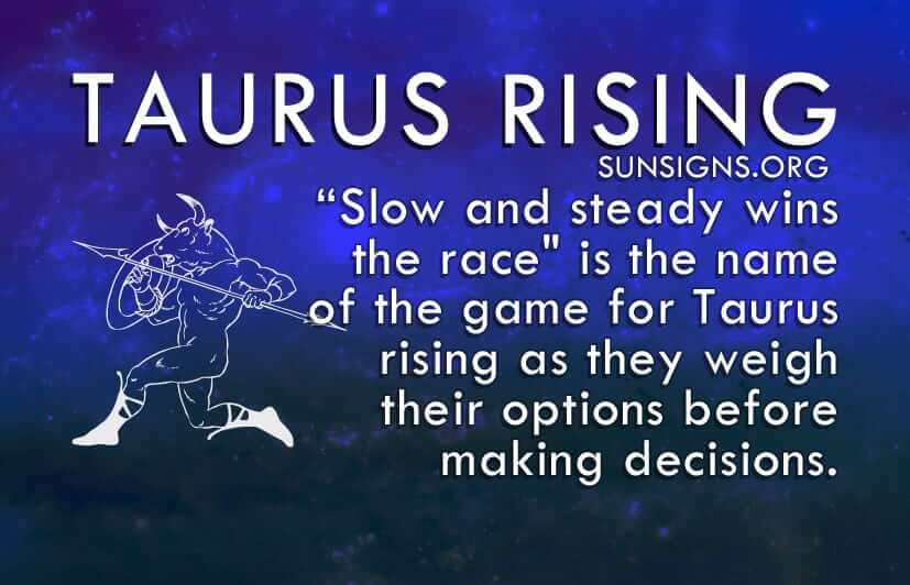 Slow and steady wins the race is the name of the game for Taurus rising.