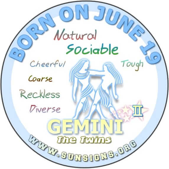 The June 19 birthdate Gemini, are likely to be explosive, spontaneous and sociable people.