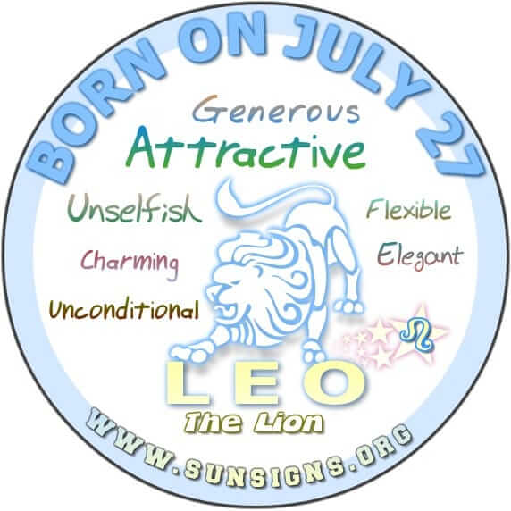 IF YOU ARE BORN ON THIS DAY, JULY 27, you are a Leo that is unselfish, persuasive, and open-minded.