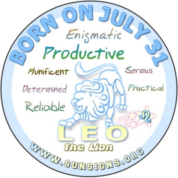 IF YOUR BIRTHDAY IS JULY 31, you are likely to be a Leo who is reliable, serious-minded and business-oriented.
