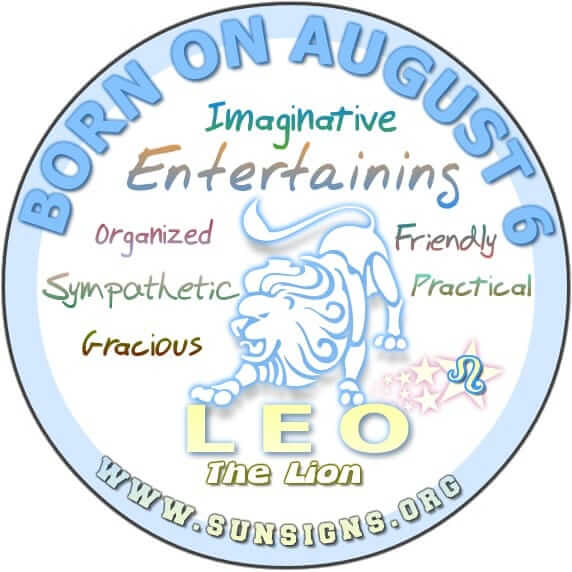 IF YOU ARE BORN ON AUGUST 6, then you are a Leo who has many creative talents.