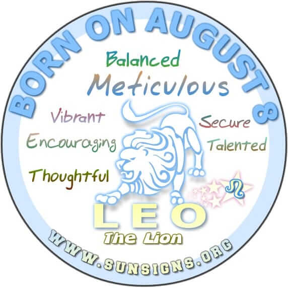 IF YOU ARE BORN ON AUGUST 8, you are a Leo who knows how to arrange things