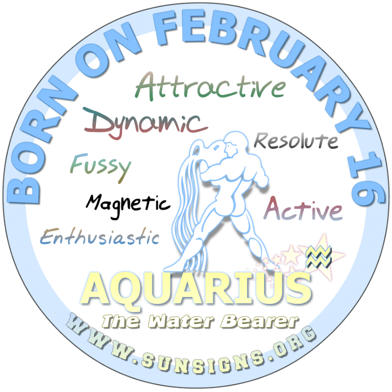 IF YOU ARE BORN ON FEBRUARY 16th, then you are a charismatic, determined, and humble Aquarian. As a parent, you will practice what you preach. You are likely to travel but need someone else to handle your checkbook. However, you are the trendsetter that people follow.