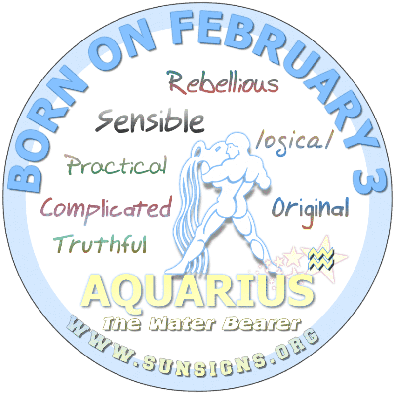 IF YOUR BIRTH DATE IS FEBRUARY 3rd, you can be a focused, down to earth, hard working Aquarian. Alternatively, you are likely to have a volatile birthday personality but devoted to loved ones. You want to settle down but don't want to risk your freedom or power. When you decide on something, you put your all into it.