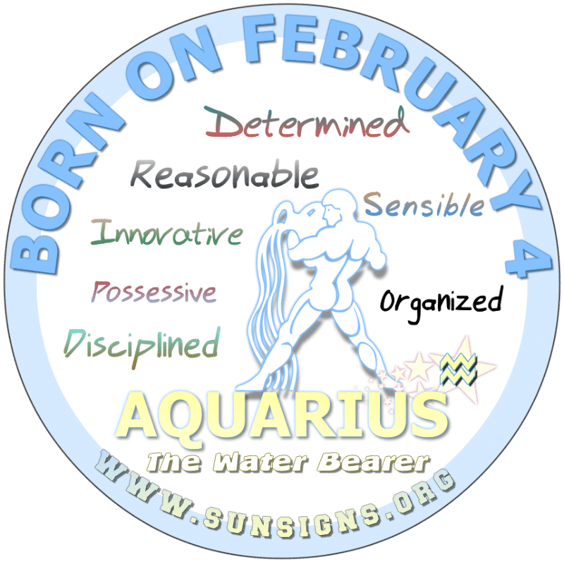 IF YOU ARE BORN ON FEBRUARY 4th, your birthdate horoscope predicts that you are an Aquarius that is honest and straightforward. You are innovative and sensible but private. Your worse fear is losing control but you can be jealous sometimes. Take time out of your busy schedule to relax. You love making money but use it make others happy.