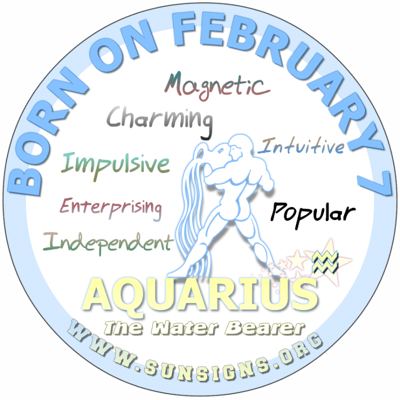 IF YOU ARE BORN ON FEBRUARY 7th, people are drawn to you. They think you are a sweetie although you are intolerant of immature behavior. February 7th birthday Aquarius are smart people that are avid learners. You may be slightly vain and blunt but could write your own professional ticket to success.