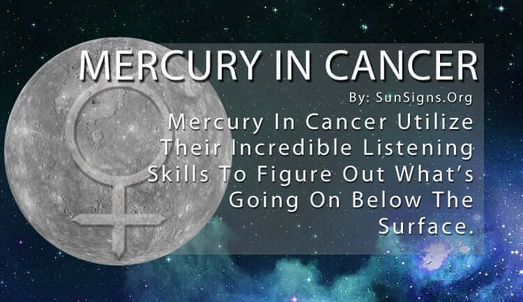 Mercury In Cancer Utilize Their Incredible Listening Skills To Figure Out What's Going On Below The Surface.
