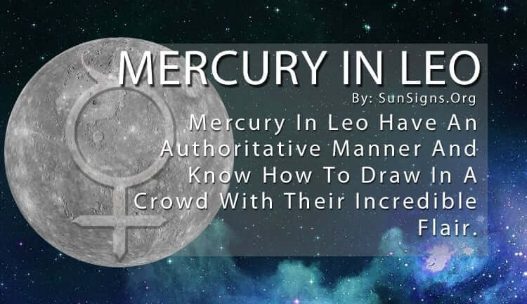 Mercury In Leo Have An Authoritative Manner And Know How To Draw In A Crowd With Their Incredible Flair.