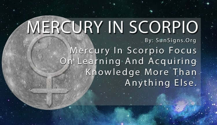 Mercury In Scorpio Focus On Learning And Acquiring Knowledge More Than Anything Else.