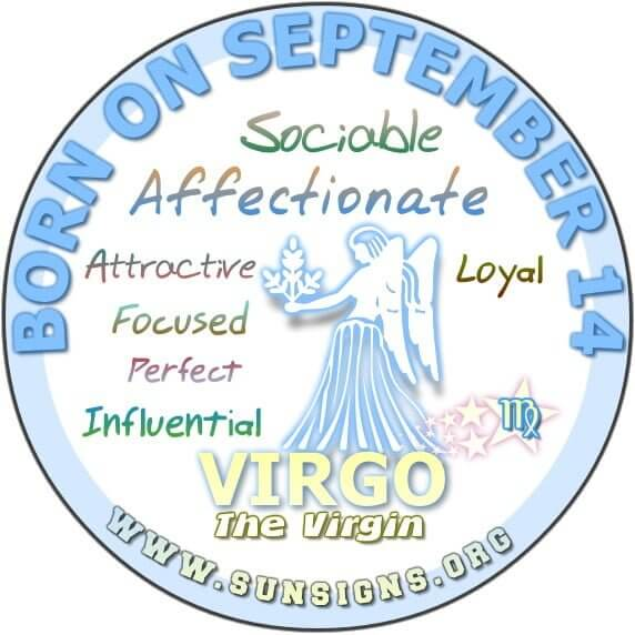 IF YOUR BIRTHDAY IS SEPTEMBER 14, then you could be the scrupulous Virgo who is also focused and loyal.