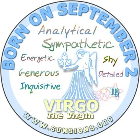 IF YOUR BIRTHDAY IS SEPTEMBER 2, then you are likely to be a Virgo who is practical and detailed.