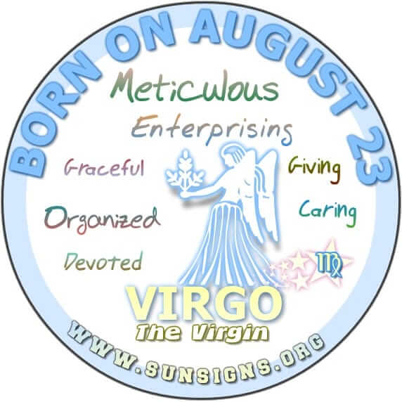 IF YOUR BIRTHDAY IS AUGUST 23, you are born under the Virgo zodiac sign.