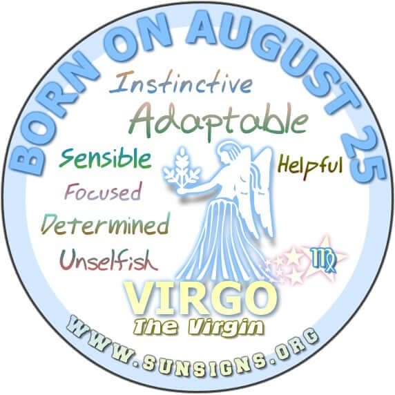 IF YOU ARE BORN ON AUGUST 25, you have positive qualities that make you a hard worker