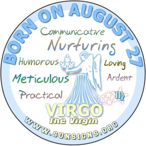 IF YOU ARE BORN ON AUGUST 27, you are a Virgo who has a great sense of humor.