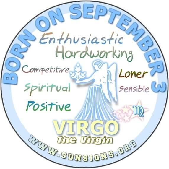 IF YOUR BIRTHDAY IS ON SEPTEMBER 3, you are a Virgo who is a hard worker.