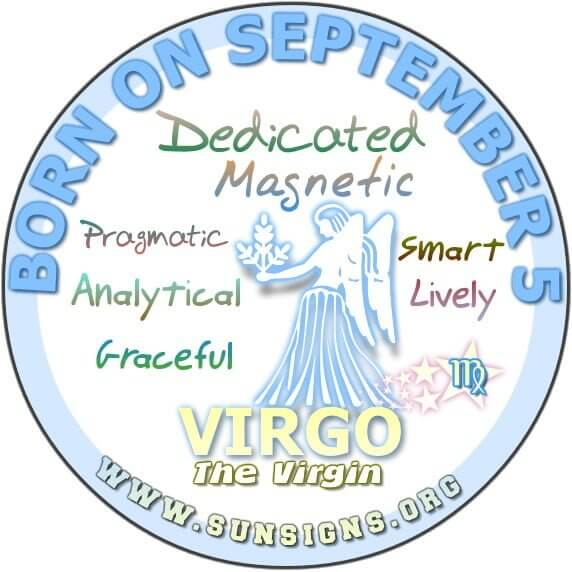 IF YOU ARE BORN ON SEPTEMBER 5, then you are likely to be the center of attention.