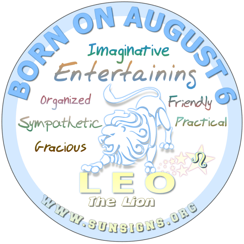 IF YOU ARE BORN ON AUGUST 6th, then you are success oriented and have a way with people. You work to be financially fit for retirement and are wise beyond your years. Leo, you take pride in your work and appearance. Needless to say, your birthdate meanings show you are an attractive and intelligent individual.