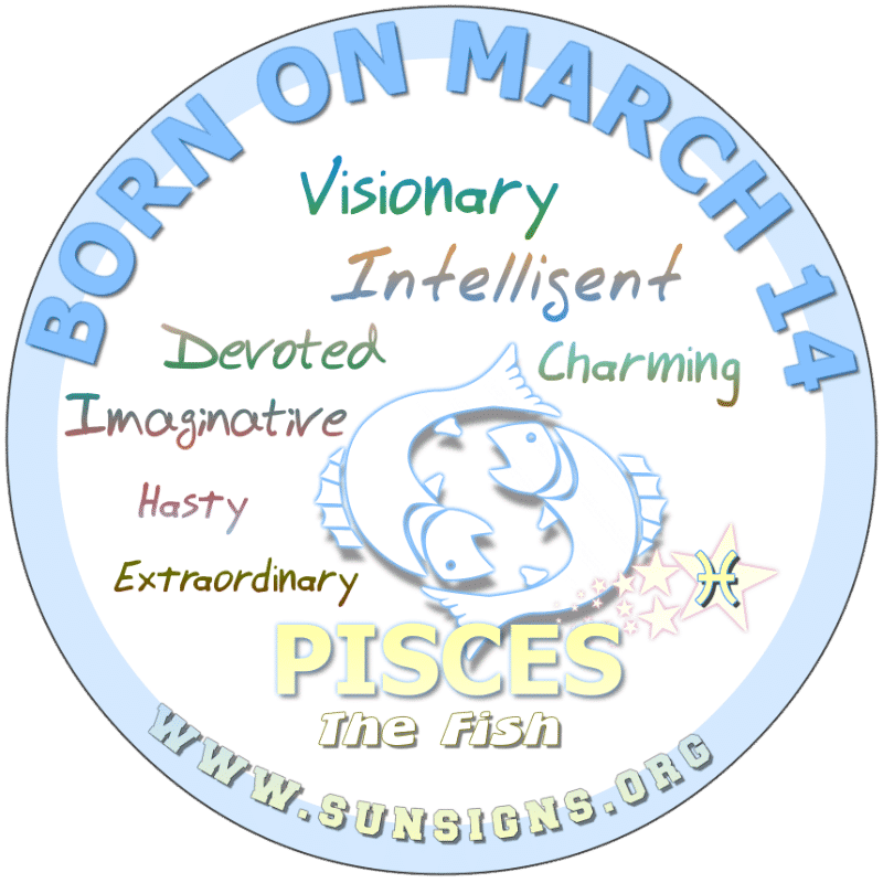 IF YOU ARE BORN ON March 14, people are drawn to your magnetic personality. On occasion, Pisces with 14th March birthday, you like to dabble in the supernatural as you like things that are different. You are likely to be slow to give your heart but when you do, it generally lasts for a long time.