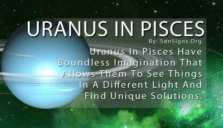 Uranus In Pisces. Uranus In Pisces Have Boundless Imagination That Allows Them To See Things In A Different Light And Find Unique Solutions.
