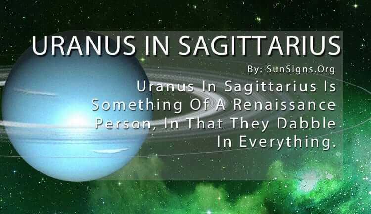 Uranus In Sagittarius. Uranus In Sagittarius Is Something Of A Renaissance Person, In That They Dabble In Everything.