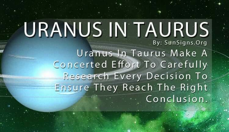 Uranus In Taurus. Uranus In Taurus Make A Concerted Effort To Carefully Research Every Decision To Ensure They Reach The Right Conclusion.