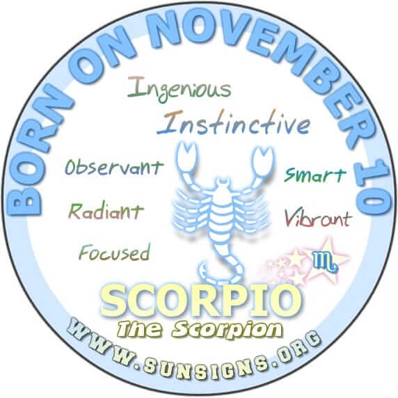 IF YOU ARE BORN ON NOVEMBER 10, you are a strong Scorpio who has the attitude that there is nothing you cannot do.