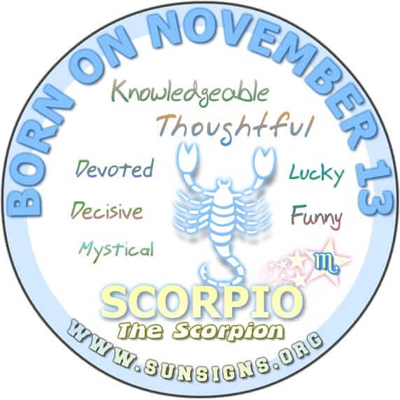 IF YOU ARE BORN TODAY ON NOVEMBER 13, you're a Scorpio who is unique to say the least.