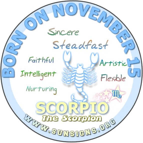 IF YOUR BIRTHDAY IS NOVEMBER 15, chances are you are a Scorpio who is sensitive, nurturing and dedicated.