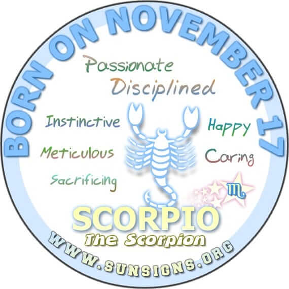 IF YOU ARE BORN ON NOVEMBER 17, you are a Scorpion who is likely a sensitive one.