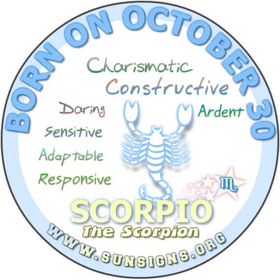 IF YOUR BIRTHDATE IS OCTOBER 30, you are a Scorpion who loves to learn.