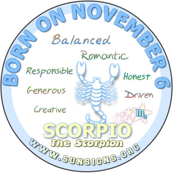 IF YOUR BIRTHDAY IS NOVEMBER 6, you are a Scorpio who is determined to get ahead in life.